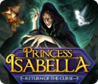 Download free flash game Princess Isabella: Return of the Curse Collector's Edition